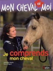 Mon cheval et moi ; je comprends mon cheval - Couverture - Format classique