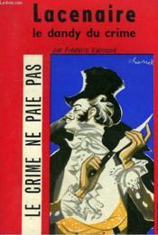 Lacenaire. Le Dandy Du Crime. Collection Le Crime Ne Paie Pas N° 9 - Couverture - Format classique