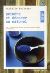 Peindre et décorer au naturel t.1 - Couverture - Format classique