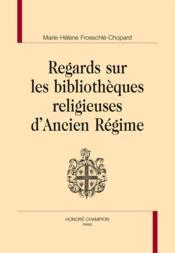 Regards sur les bibliothèques religieuses d'Ancien Régime - Couverture - Format classique