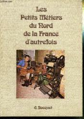 Les Petits Metiers Du Nord De La France D'Autrefois - Couverture - Format classique