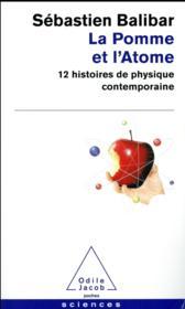 La pomme et l'atome ; 12 histoires de physique contemporaine - Couverture - Format classique