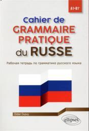 Cahier de grammaire pratique du russe ; A1-B1+ - Couverture - Format classique