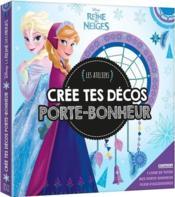 Les ateliers Disney ; la Reine des Neiges ; crée tes décos porte-bonheur - Couverture - Format classique