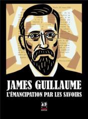 James Guillaume, l'émancipation par les savoirs - Couverture - Format classique