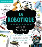La robotique ; jeux et activités - Couverture - Format classique