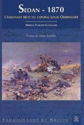 Sedan 1870 ; l'émouvant récit du caporal Louis oberhauser - Couverture - Format classique