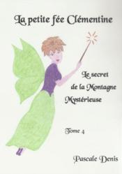 La petite fée Clémentine t.4 ; le secret de la montagne mystèrieuse - Couverture - Format classique