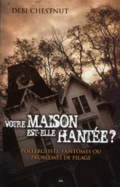 Votre maison est-elle hantée ? poltergeists, fantômes... - Couverture - Format classique