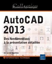 Autocad 2013 ; des fondamentaux à la présentation détaillée - Couverture - Format classique
