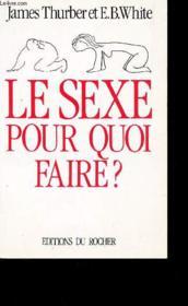 Le sexe pour quoi faire ? - Couverture - Format classique