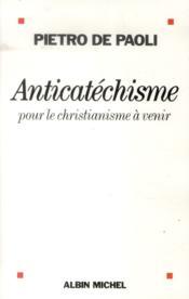 Anticatéchisme ; pour le christianisme à venir - Couverture - Format classique