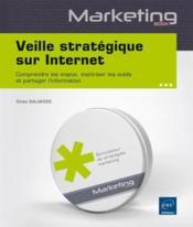 Veille stratégique sur internet ; comprendre les enjeux, maîtriser les outils et partager l'information - Couverture - Format classique