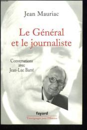 Le Général et le journaliste ; conversation avec Jean-Luc Barré - Couverture - Format classique
