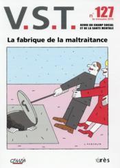 Revue Vst N.127 ; La Fabrique De La Maltraitance - Couverture - Format classique