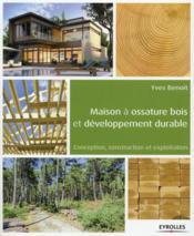 Maison à ossature bois et développement durable ; conception, construction et exploitation - Couverture - Format classique