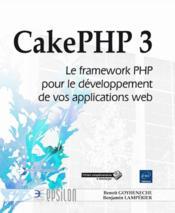 CakePHP 3 ; le framework PHP pour le développement de vos applications web - Couverture - Format classique