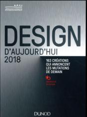 Design d'aujourd'hui 2018 ; 140 créations qui font avancer le design - Couverture - Format classique