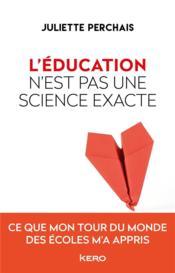L'éducation n'est pas une science exacte ; ce que mon tour du monde des écoles m'a appris - Couverture - Format classique
