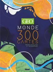 Géo ; le monde en 300 cartes ; images satellites et infographies - Couverture - Format classique