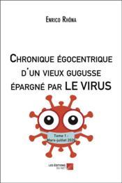 Chronique egocentrique d'un vieux gugusse épargné par le virus - Couverture - Format classique