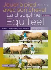 Jouer à pied avec son cheval, la discipline Equifeel (2e édition) - Couverture - Format classique