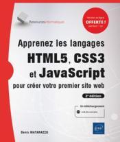 Apprenez les langages HTML5, CSS3 et JavaScript pour créer votre premier site web (2e édition) - Couverture - Format classique