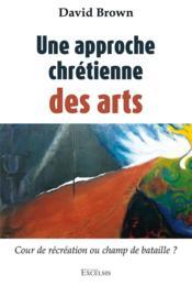 Une approche chrétienne des arts : cour de récréation ou champ de bataille ? - Couverture - Format classique