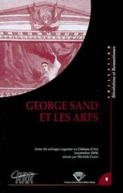 George Sand Et Les Arts. Colloque International Organise Par L'Associ Ation