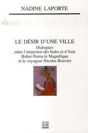 Le désir d'une ville ; dialogues entre l'empereur des indes et d'asie babur-nama le magnifique et le voyageur nicolas bouvier - Intérieur - Format classique