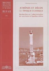 Athenes Et Delos A L'Epoque Classique Recherches Sur L'Administration Du Sanctuaire D'Apollon Delien - Couverture - Format classique