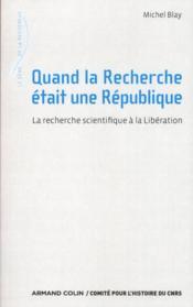 Quand la recherche était une République ; la réorganisation du CNRS à la libération - Couverture - Format classique