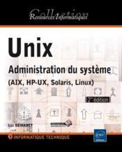 Unix ; administration du système (AIX, HP-UX, Solaris, Linux) (2eme édition) - Couverture - Format classique