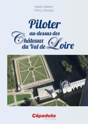 Piloter au-dessus des châteaux du Val de Loire - Couverture - Format classique