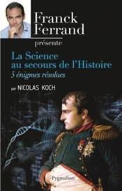 La science au secours de l'histoire ; 5 énigmes résolues - Couverture - Format classique