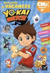 Mon cahier de vacances Yo-Kai watch ; CM2 vers la 6e - Couverture - Format classique