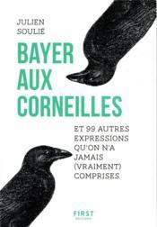Bayer aux corneilles et 99 autres expressions qu'on n'a jamais (vraiment) comprises - Couverture - Format classique