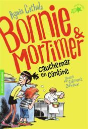 Bonnie et Mortimer T.2 ; cauchemar en cantine - Couverture - Format classique