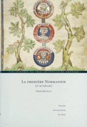 La premiere normandie (9e-11e siecles). sur les frontieres de la haut e normandie : identite et cons - Couverture - Format classique