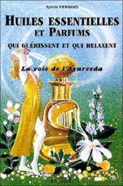 Huiles Essentielles Et Parfums Qui Guerissent - Couverture - Format classique