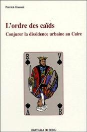 L'ordre des caïds ; conjurer la dissidence urbaine au Caire - Couverture - Format classique