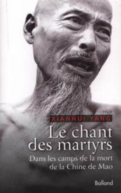 LE CHANT DES MARTYRS. Dans les camps de lamort de la Chine de Mao - Couverture - Format classique