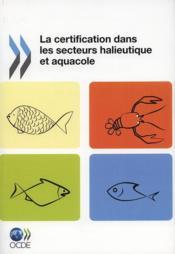 La certification dans les secteurs halieutique et aquacole - Couverture - Format classique