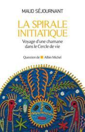 La spirale initiatique ; voyage d'une chamane dans le Cercle de vie - Couverture - Format classique