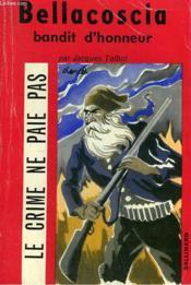 Bellacoscia. Bandit D'Honneur. Collection Le Crime Ne Paie Pas N° 12 - Couverture - Format classique