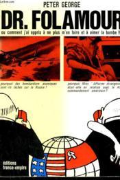 Dr. Folamour Ou Comment J'Ai Appris A Ne Plus M'En Faire Et A Aimer La Bombe !! - Couverture - Format classique