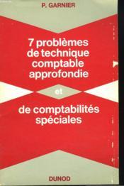 7 Problemes De Technique Comptable Approfondie Et De Comptabilites Speciales - Couverture - Format classique