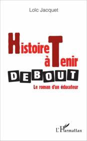 Histoire à tenir debout ; le roman d'un éducateur - Couverture - Format classique