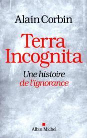 Terra incognita ; une histoire de l'ignorance - Couverture - Format classique