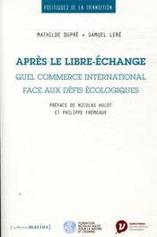 Après le libre-échange ; quel commerce international face aux défis écologiques - Couverture - Format classique